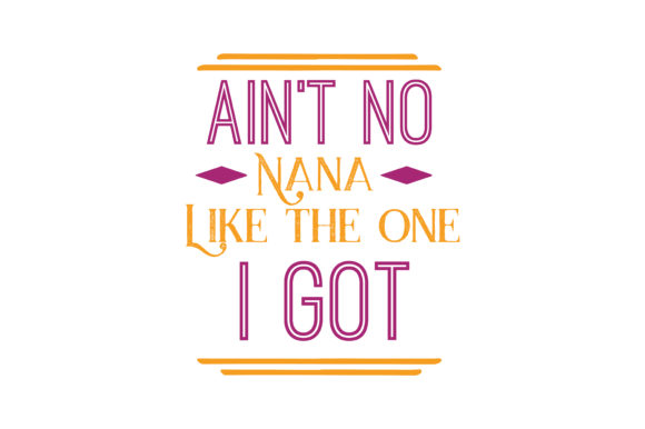 Download Free Ain T No Nana Like The One I Got Quote Svg Cut Graphic By SVG Cut Files