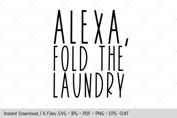 Download Free Alexa Fold The Laundry Svg Graphic By Werk It Girl Supply for Cricut Explore, Silhouette and other cutting machines.