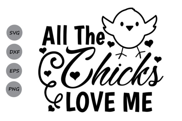 Download Free All The Chicks Love Me Svg Graphic By Cosmosfineart Creative for Cricut Explore, Silhouette and other cutting machines.