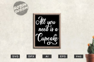 All You Need is Cupcake - Kitchen SVG Graphic By RobinBobbinDesign