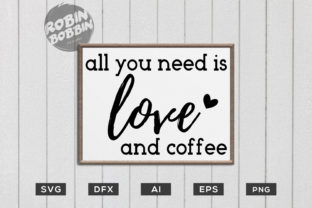 All You Need is Love and Coffee - Kitchen SVG Graphic By RobinBobbinDesign