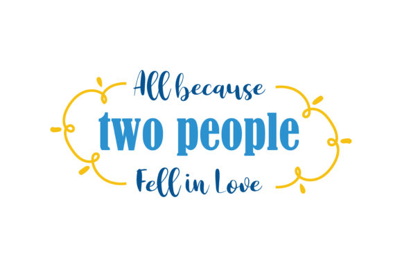 Print on Demand: All Because Two People Fell in Love Quote SVG Cut Graphic Crafts By TheLucky - Image 1