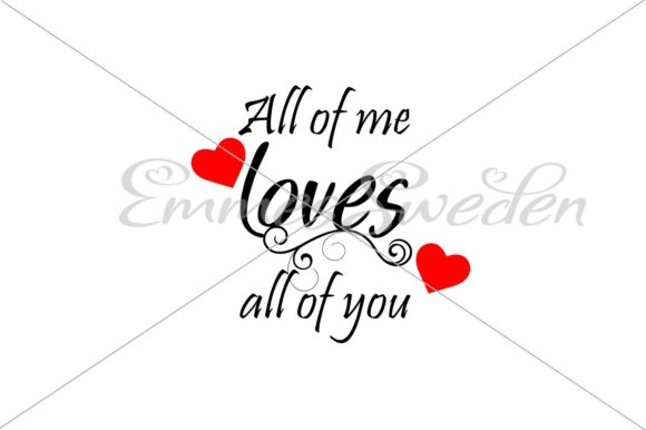 Download Free All Of Me Loves All Of You Svg File Graphic By Emmessweden for Cricut Explore, Silhouette and other cutting machines.