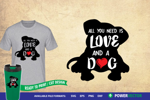 All You Need is Love and a Dog Graphic Crafts By PowerVECTOR