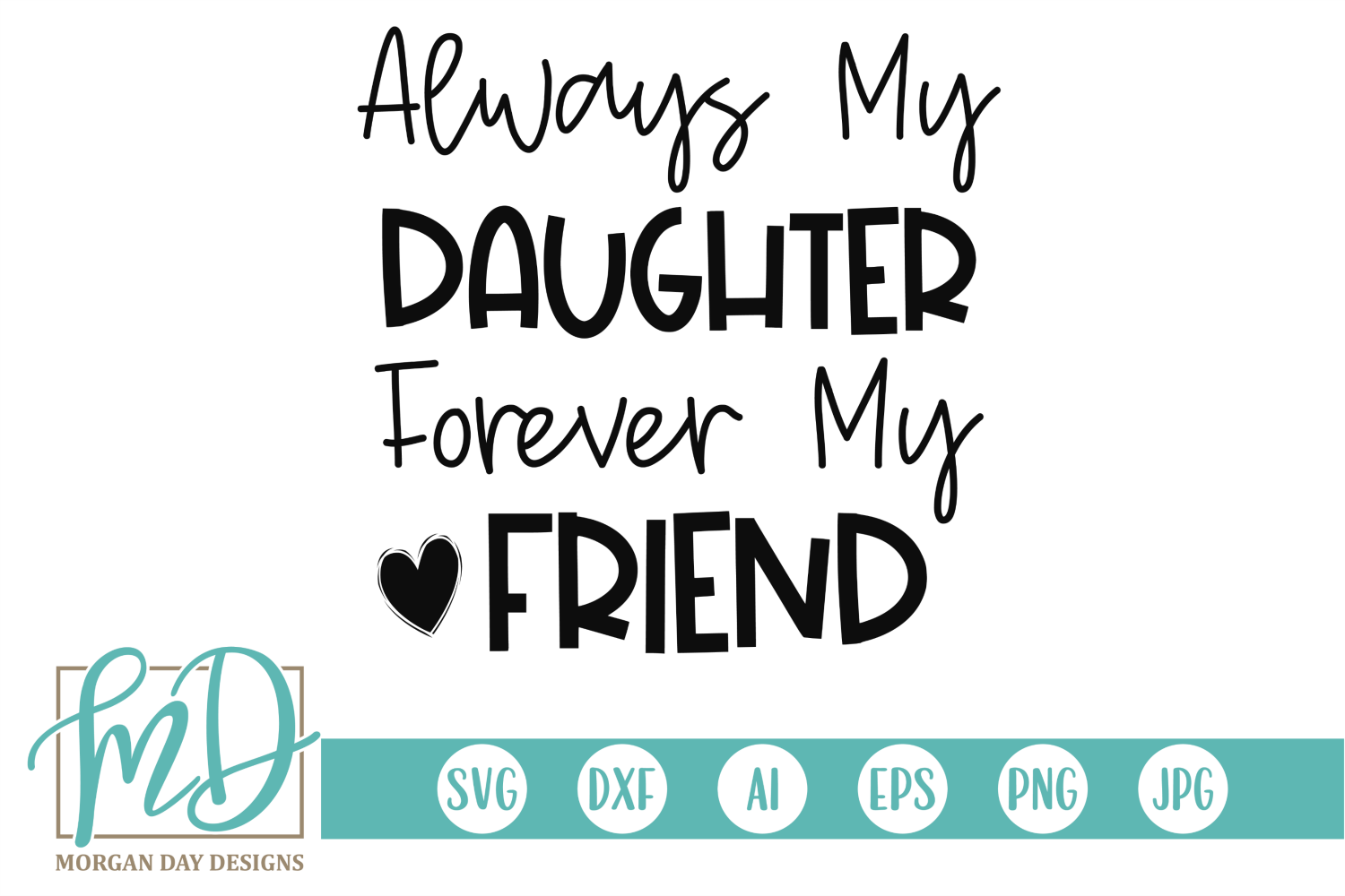 Download Free Always My Daughter Forever My Friend Svg Graphic By Morgan Day for Cricut Explore, Silhouette and other cutting machines.