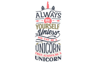 Always Be Yourself, Unless You Can Be a Unicorn, then Always Be a Unicorn Kids Craft Cut File By Creative Fabrica Crafts