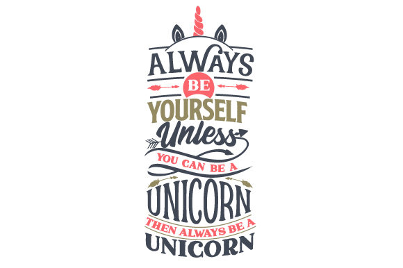 Always Be Yourself, Unless You Can Be a Unicorn, then Always Be a Unicorn Kinder Plotterdatei von Creative Fabrica Crafts