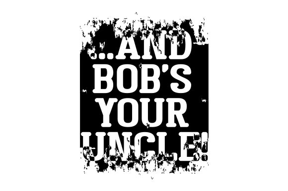 ...and Bob's Your Uncle! UK Designs Craft Cut File By Creative Fabrica Crafts