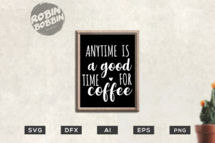 Anytime is a Good Time for Coffee - Kitchen SVG Graphic By RobinBobbinDesign