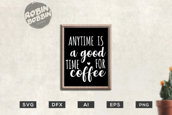 Print on Demand: Anytime is a Good Time for Coffee - Kitchen SVG Graphic Crafts By RobinBobbinDesign - Image 1