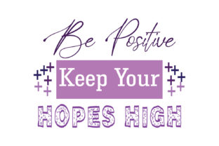 Download Free Be Positive Keep Your Hope High Quote Graphic By Yuhana Purwanti for Cricut Explore, Silhouette and other cutting machines.