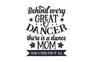 Behind Every Great Dancer There is a Dance Mom Who's Paid for It All Dance & Cheer Craft Cut File By Creative Fabrica Crafts
