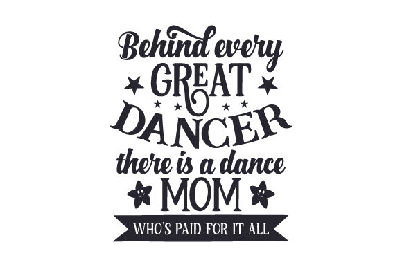 Behind Every Great Dancer There is a Dance Mom Who's Paid for It All Baile y Animación Archivo de Corte Craft Por Creative Fabrica Crafts
