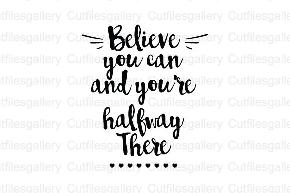 Download Free Believe You Can And You Are Halfway Svg Graphic By for Cricut Explore, Silhouette and other cutting machines.