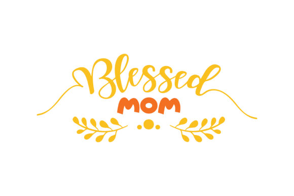 Download Free Blessed Mom Quote Svg Cut Graphic By Thelucky Creative Fabrica for Cricut Explore, Silhouette and other cutting machines.