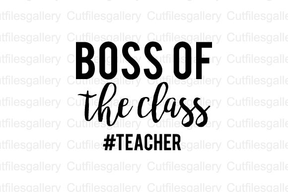 Download Free Boss Of The Class Teacher Svg Graphic By Cutfilesgallery for Cricut Explore, Silhouette and other cutting machines.