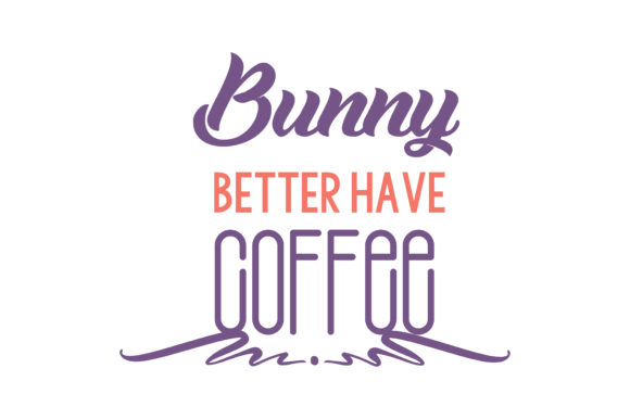 Download Free Bunny Better Have Coffee Quote Svg Cut Graphic By Thelucky for Cricut Explore, Silhouette and other cutting machines.