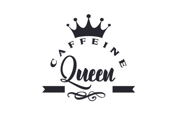 Caffeine Queen Cups & Mugs Craft Cut File By Creative Fabrica Crafts