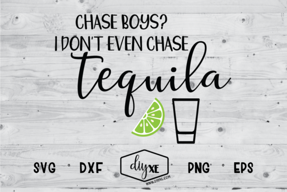 Chase Boys? I Don't Even Chase Tequila Graphic Crafts By Sheryl Holst
