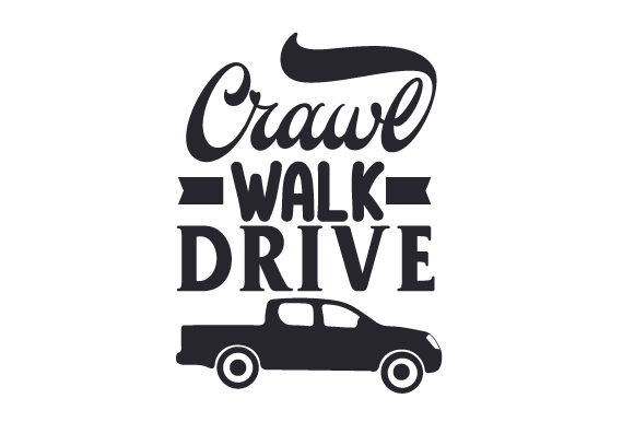 Crawl, Walk, Drive Quotes Craft Cut File By Creative Fabrica Crafts - Image 1