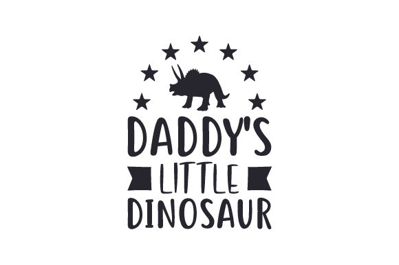 Daddy's Little Dinosaur Dinosaurs Craft Cut File By Creative Fabrica Crafts