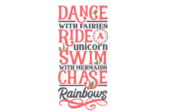 Dance with Fairies, Ride a Unicorn, Swim with Mermaids, Chase Rainbows Kinder Plotterdatei von Creative Fabrica Crafts