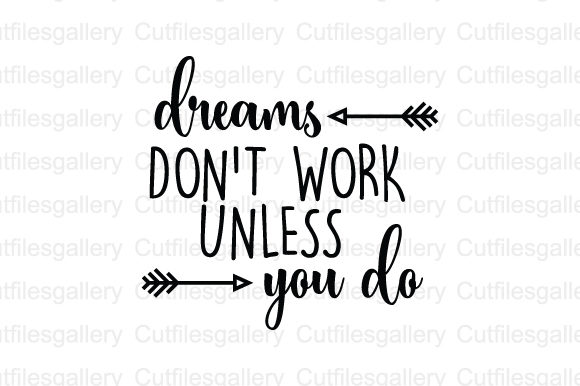 Dreams Dont Work Unless You Do SVG Graphic Crafts By cutfilesgallery