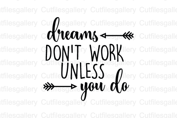 Download Free Dreams Dont Work Unless You Do Svg Graphic By Cutfilesgallery for Cricut Explore, Silhouette and other cutting machines.