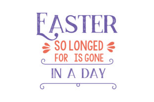 Download Free Easter So Longed For Is Gone In A Day Quote Svg Cut Grafik Von for Cricut Explore, Silhouette and other cutting machines.