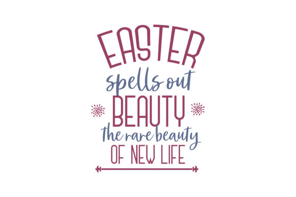 Download Free Easter Spells Out Beauty The Rare Beauty Of New Life Quote Svg for Cricut Explore, Silhouette and other cutting machines.