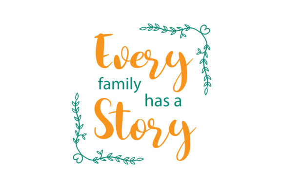 Every Family Has A Story Quote Svg