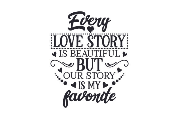 Every Love Story is Beautiful, but Our Story is My Favorite Wedding Craft Cut File By Creative Fabrica Crafts
