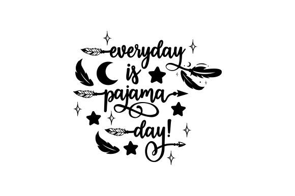 Everyday is Pajama Day! Quotes Craft Cut File By Creative Fabrica Crafts