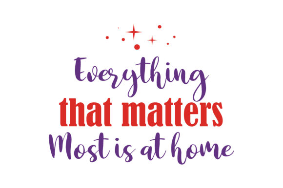 Print on Demand: Everything That Matters Most is at Home Quote SVG Cut Graphic Crafts By TheLucky