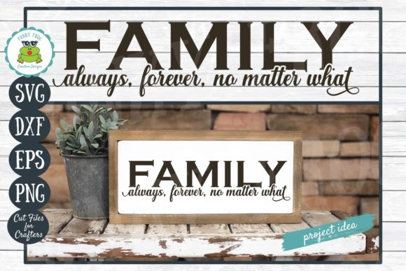 Download Free Family Always Forever No Matter What Graphic By Funkyfrogcreativedesigns Creative Fabrica for Cricut Explore, Silhouette and other cutting machines.