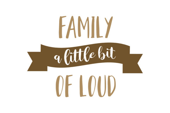 Print on Demand: Family a Little Bit of Loud Quote SVG Cut Graphic Crafts By TheLucky - Image 1