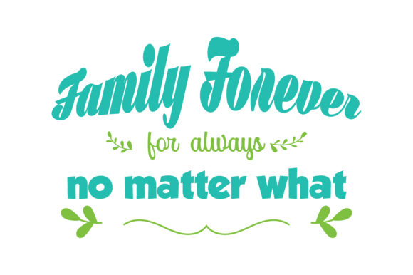 Download Free Family Forever For Always No Matter What Quote Svg Cut Graphic for Cricut Explore, Silhouette and other cutting machines.