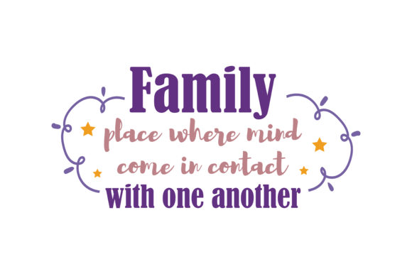 Print on Demand: Family, Place Where Mind Come in Contact with One Another Quote SVG Cut Graphic Crafts By TheLucky