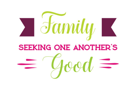 Print on Demand: Family, Seeking One Another's Good Quote SVG Cut Graphic Crafts By TheLucky