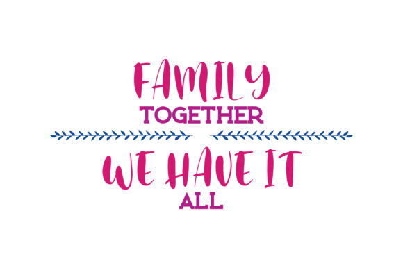 Download Free Family Together We Have It All Quote Svg Cut Graphic By Thelucky for Cricut Explore, Silhouette and other cutting machines.