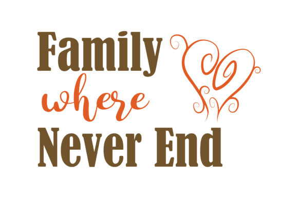 Print on Demand: Family Where Love Never End Quote SVG Cut Graphic Crafts By TheLucky - Image 1