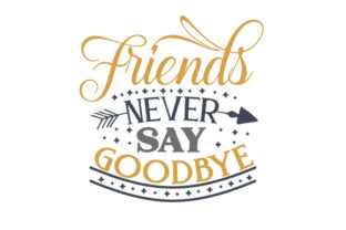 Friends Never Say Goodbye Craft Design By Creative Fabrica Crafts