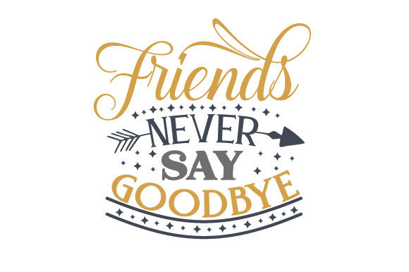 Friends Never Say Goodbye Friendship Craft Cut File By Creative Fabrica Crafts