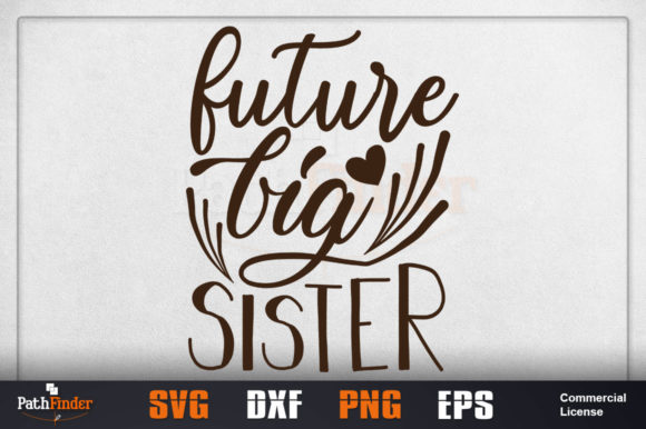 Download Free Future Big Sister Graphic By Pathfinder Creative Fabrica for Cricut Explore, Silhouette and other cutting machines.