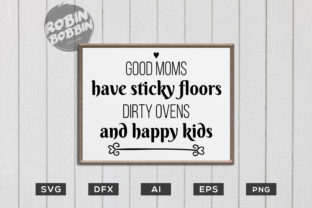 Good Moms Have Sticky Floors, Dirty Ovens and Happy Kids Graphic By RobinBobbinDesign