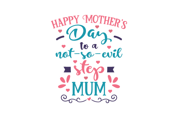 Download Free Happy Mother S Day To A Not So Evil Step Mum Archivos De Corte for Cricut Explore, Silhouette and other cutting machines.