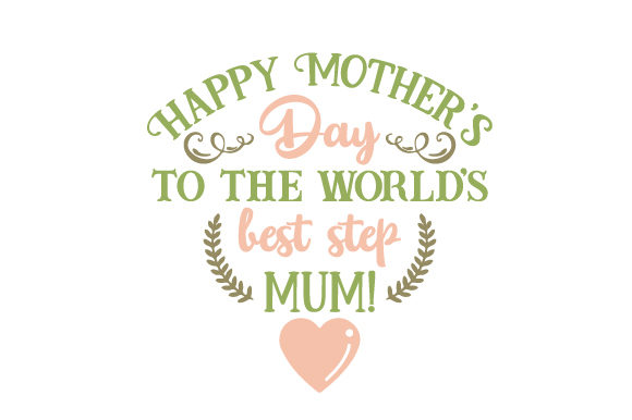 Download Free Happy Mother S Day To The World S Best Step Mum Svg Cut File By SVG Cut Files