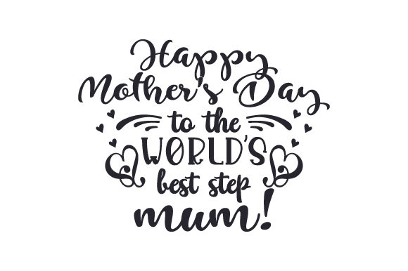 Download Free Happy Mother S Day To The World S Best Step Mum Svg Cut File By for Cricut Explore, Silhouette and other cutting machines.