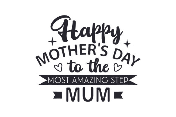 Download Free Happy Mother S Day To The Most Amazing Step Mum Svg Cut File By for Cricut Explore, Silhouette and other cutting machines.
