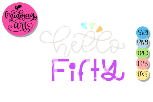 Hello Fifty Svg 50th Birthday Svg Graphic By Midmagart